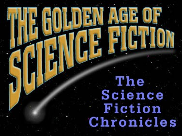 THE GOLDEN AGE OF SCIENCE FICTION - THE SCIENCE FICTION CHRONICLES - AN ONLINE MUSEUM OF THE BEST IN SCIENCE FICTION